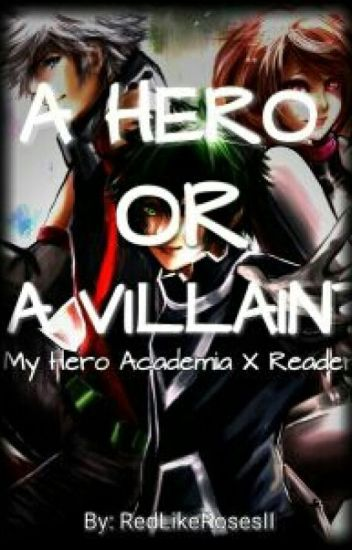 A Hero Or A Villain? [My Hero Academia X Reader]