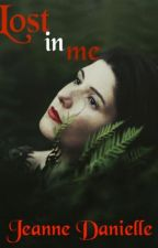 Lost in me |#Attys2016 (#Wattys 2016) by zoyelle