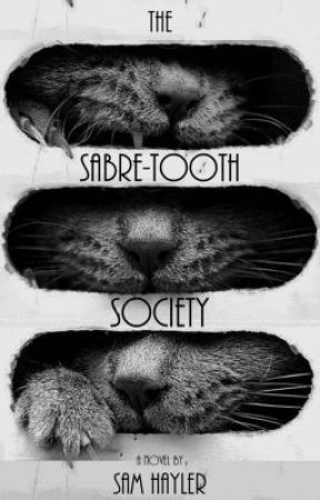 The Sabre-Tooth Society (Watty Awards 2012) by SamHayler