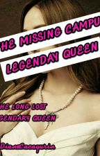 The Missing Campus Legendary Queen  by DianeCacayurin