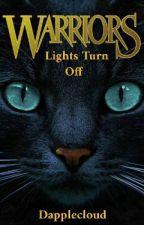 Warrior Cats: Lights Turn Off by Dapplecloud