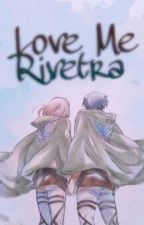 Love Me {Rivetra} LevixPetra by _Petra_Ral