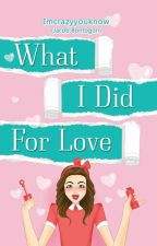 What I Did For Love #Wattys2016 ✔ by Imcrazyyouknow