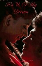 It's U Or My Dream (On Hold) by Aashnaa33