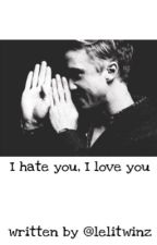 I hate you, I love you || Draco & co FF by lelitwinz