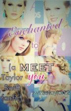 Enchanted to Meet You-A Taylor Swift Fanfic by swiftietaylor12
