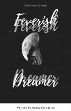 Feverish Dreamer by DannyDeAngelus