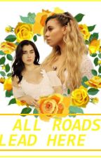 All Roads Lead Here (Laurinah) by caramelaurinah