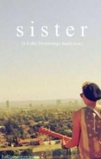 Sister (Luke Hemmings fanfic)