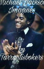 Michael Jackson Imagines by Tarrantisbonkers