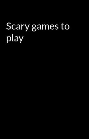Scary games to play by FreakinFreakyStuff