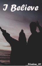 I Believe ✔ by _Shadow_00