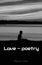 Love - poetry by Bacon_boy