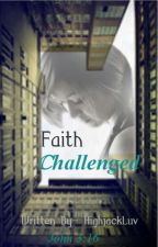 Faith Challenged by HighjackLuv