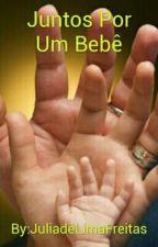 Juntos Por Um Bebê  by JuliadeLimaFreitas