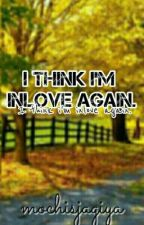 I Think I'm Inlove Again. [On-going] by mochisjagiya