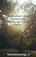 My Brother's Best Friend (Luke Hemmings/5SOS Fanfic) by SammiHemmings_9