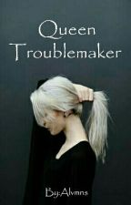 Queen Troublemaker  by Alvmns
