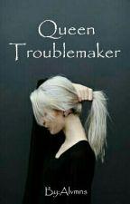 Queen Troublemaker  by Alvmns