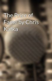 The Price of Fame by Chris Kafka by ChrisKafka