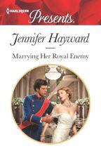 Marrying Her Royal Enemy by JenniferHayward