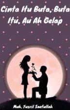 Cinta Itu Buta, Buta Itu, Au Ah Gelap by myusss