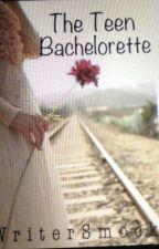 The Teen Bachelorette by wattersjessica