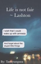 Life is not fair ~ Lashton by ambertomlinsonx