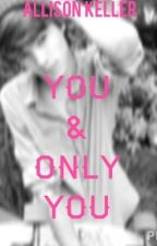You & Only You by allycabally