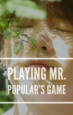 Playing Mr. Popular's Game [BOOK 2] by dakilangswaeg
