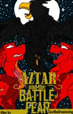 Aztar and the battle of fear by Savithedreamwing
