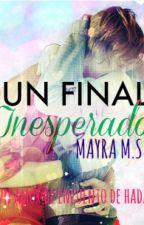 UN FINAL INESPERADO ♥ #PRÓXIMAMENTE by mayra112009