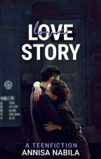 Love Story (ON GOING) by AnnisanabilaPS