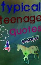 Typical Teenage Quotes/Status. by believe_dreamers
