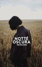 Nottè Oscura by revolved