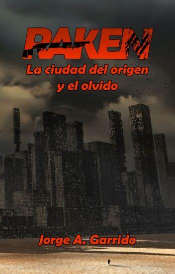 Novela Raken, la ciudad del origen y el olvido