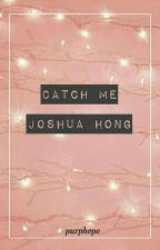 Catch Me ㅡJoshua Hongㅡ by purphope