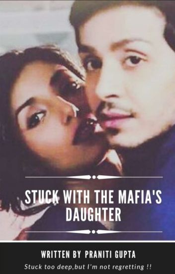 Stuck With The Mafia's Daughter (Under Major Editing)