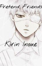Pretend Friends. |Kaneki Ken X Reader by Kirin-Inoue