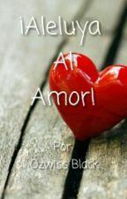 Aleluya al Amor! by OzwissBlack