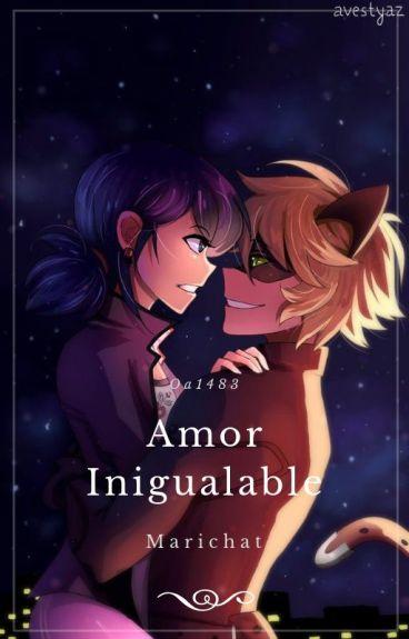 """Amor Inigualable "" (Marichat❤)"