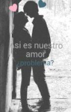 Así es nuestro amor ¿problema? by _Hello_-tata