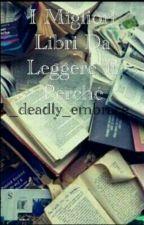 ✨I MIGLIORI LIBRI DA LEGGERE E PERCHÉ✨ by _deadly_hug_