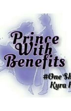 Prince With Benefits #one Shot  by Kyra_KR