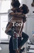 Too Complicated  by KearaBoo