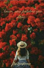 Amor, una palabra que daña. by JessyAlways