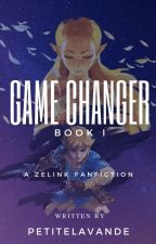 Game Changer: Book I (A Zelink Fanfic) by petitefille16