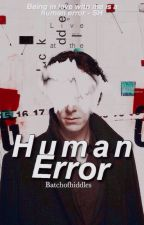 Human Error by batchofhiddles