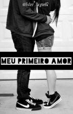 Meu Primeiro Amor by Ester_Payne07