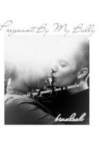 Pregnant By My Bully { jbff } by bizzleoh